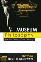 Museum Philosophy for the Twenty-First Century ebook by Hugh H. Genoways, Robert R. Archibald, Patrick J. Boylan,...