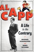 Al Capp - A Life to the Contrary ebook by Denis Kitchen, Michael Schumacher