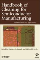 Handbook for Cleaning for Semiconductor Manufacturing - Fundamentals and Applications ebook by Karen A. Reinhardt, Richard F. Reidy