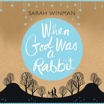 When God was a Rabbit - The Richard and Judy Bestseller audiobook by Sarah Winman