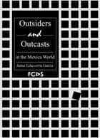Outsiders and Outcasts in the Mexica World ebook by Jaime Echeverría García, Rose Vekony