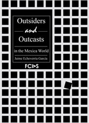 Outsiders and Outcasts in the Mexica World ebook by Jaime Echeverría García,Rose Vekony