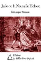 Julie ou la Nouvelle Héloïse ebook by Jean-Jacques Rousseau