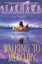 Walking to Mercury ebook by Starhawk