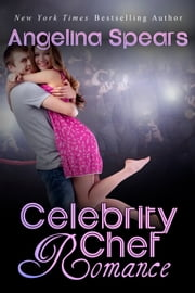 Celebrity Chef Romance ebook by Angelina Spears