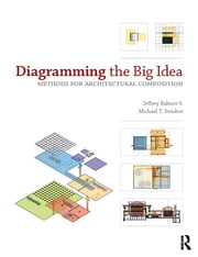 Diagramming the Big Idea - Methods for Architectural Composition ebook by Jeffrey Balmer,Michael T. Swisher