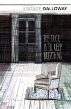 The Trick Is To Keep Breathing ebook by Janice Galloway