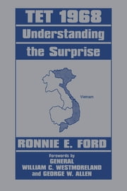 Tet 1968 - Understanding the Surprise ebook by Captain Ronnie E. Ford