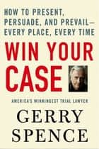 Win Your Case ebook by Gerry Spence