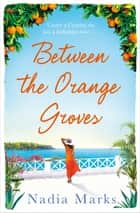 Between the Orange Groves - Sun, Sand and Secrets in this Gorgeous Beach Read 電子書 by Nadia Marks