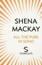 All the Pubs in Soho (Storycuts) eBook by Shena Mackay