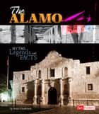 The Alamo - Myths, Legends, and Facts ebook by Jessica Gunderson