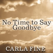 No Time to Say Goodbye - Surviving The Suicide Of A Loved One audiobook by Carla Fine