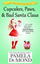 Cupcakes, Paws, and Bad Santa Claus - Book 4 ebook by Pamela DuMond
