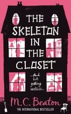 The Skeleton in the Closet ebook by M.C. Beaton