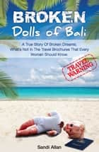 Broken Dolls of Bali - A True Story of Broken Dreams ebook by Sandi Allan