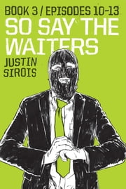 So Say the Waiters Book 3 ebook by Justin Sirois