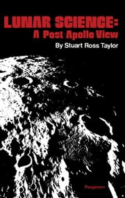 Lunar Science: A Post - Apollo View: Scientific Results and Insights from the Lunar Samples ebook by Taylor, Stuart Ross