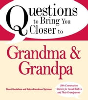 Questions to Bring You Closer to Grandma and Grandpa: 100+ Conversation Starters for Grandparents of Any Age ebook by Stuart Gustafson,Robin Freedman Spizman