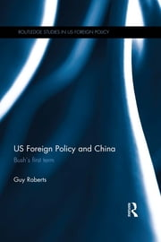 US Foreign Policy and China - Bush's First Term ebook by Guy Roberts