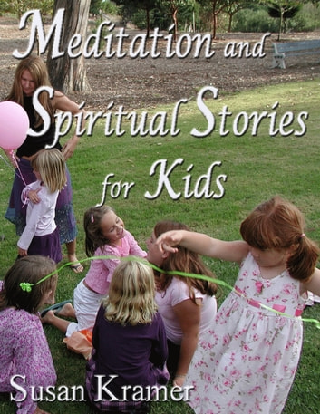 Meditation and Spiritual Stories for Kids ebook by Susan Kramer