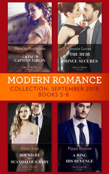 Modern Romance September 2018 Books 5-8: The Heir the Prince Secures / Bound by Their Scandalous Baby / The King's Captive Virgin / A Ring to Take His Revenge eBook by Jennie Lucas,Heidi Rice,Natalie Anderson,Pippa Roscoe