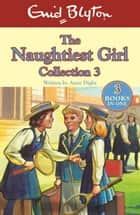 Naughtiest Girl Collection - books 8-10 ebook by Enid Blyton, Anne Digby