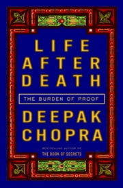 Life After Death - The Burden of Proof ebook by Deepak Chopra