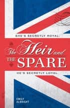 The Heir And The Spare ebook by Emily Albright