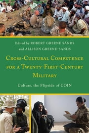 Cross-Cultural Competence for a Twenty-First-Century Military - Culture, the Flipside of COIN ebook by Robert Greene Sands,Allison Greene-Sands