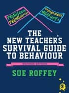 The New Teacher's Survival Guide to Behaviour ebook by Sue Roffey