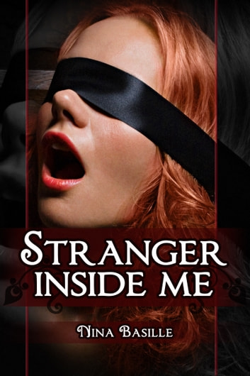 Stranger Inside Me (Blindfolded sex with a stranger) ebook by Nina Basille