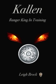 Kallen: Ranger King in Training ebook by Leigh Brock
