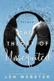 The Theory of Unrequited - The Science of Unrequited, #1 ebook by Len Webster