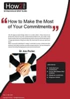 How to Make Most of Your Commitments ebook by Dr Jim Porter