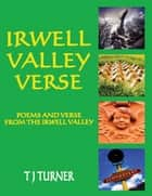 Irwell Valley Verse:Poems and Verse from the Irwell Valley ebook by T J Turner