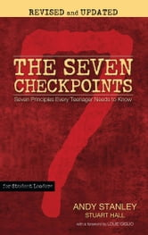 The Seven Checkpoints for Student Leaders - Seven Principles Every Teenager Needs to Know ebook by Andy Stanley,Stuart Hall