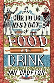 A Curious History of Food and Drink ebook by Ian Crofton