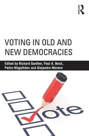 Voting in Old and New Democracies ebook by Richard Gunther,Paul A. Beck,Pedro C. Magalhães,Alejandro Moreno