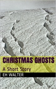 Christmas Ghosts: a short story ebook by EH Walter