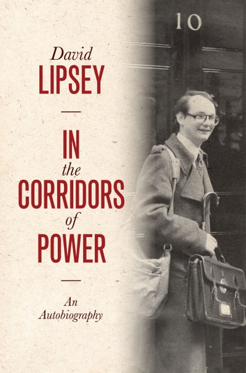 In the Corridors of Power - An Autobiography ebook by David Lipsey
