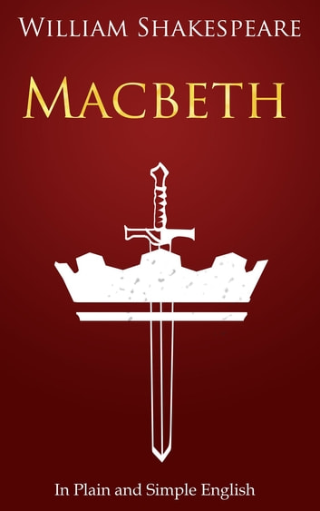 Macbeth In Plain and Simple English - (A Modern Translation and the Original Version) 電子書 by William Shakespeare