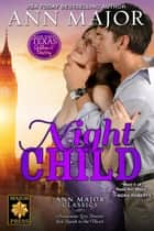 Night Child - Texas: Children of Destiny, #3 ebook by Ann Major