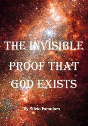 The Invisible Proof That God Exists ebook by Silvio Famularo