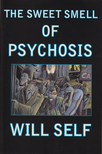 The Sweet Smell of Psychosis - A Novella ebook by Will Self