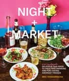 Night + Market - Delicious Thai Food to Facilitate Drinking and Fun-Having Amongst Friends A Cookbook ebook by Kris Yenbamroong, Garrett Snyder