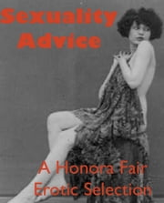 Sexuality Advice ebook by J. H. Kellogg,Mary Ware Dennett,Henry Stanton