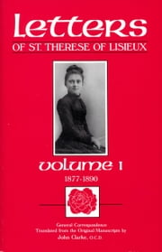 Letters of St. Therese of Lisieux, Volume I - General Correspondence 1877-1890 ebook by St. Therese of Lisieux,John Clarke, OCD