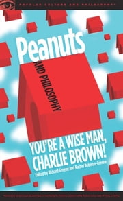 Peanuts and Philosophy ebook by Richard Greene,Rachel Robison-Greene