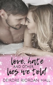 Love, Hate & Other Lies We Told - Confetti Love, #1 ebook by Deirdre Riordan Hall
